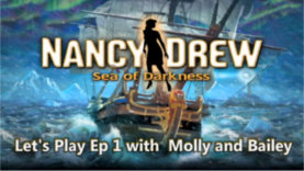 Nancy Drew: Sea of Darkness Let's Play Ep. 1 with Molly and Bailey