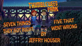 ThimbleWeed Park:  Seven Things They Got Right and Five That Went Wrong