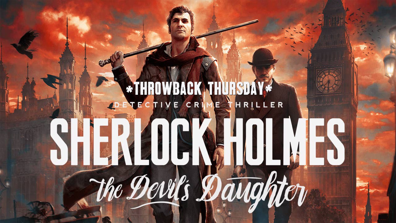 Throwback Thursday: Sherlock Holmes: The Devil's Daughter Review