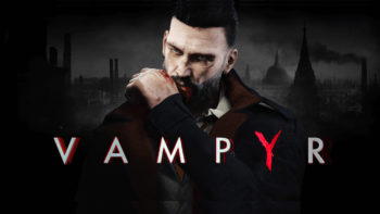 Becoming the Monster and Story Trailers Released for Vampyr